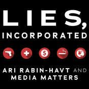 Lies, Incorporated: The World of Post-Truth Politics Audiobook, by Ari Rabin-Havt, Media Matters for America