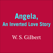 Angela: An Inverted Love Story Audiobook, by W. S. Gilbert