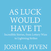 As Luck Would Have It: Incredible Stories, from Lottery Wins to Lightning Strikes, by Joshua Piven
