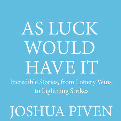As Luck Would Have It: Incredible Stories, from Lottery Wins to Lightning Strikes Audiobook, by Joshua Piven