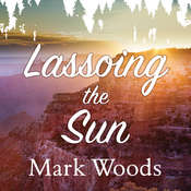 Lassoing the Sun: A Year in Americas National Parks Audiobook, by Mark Woods