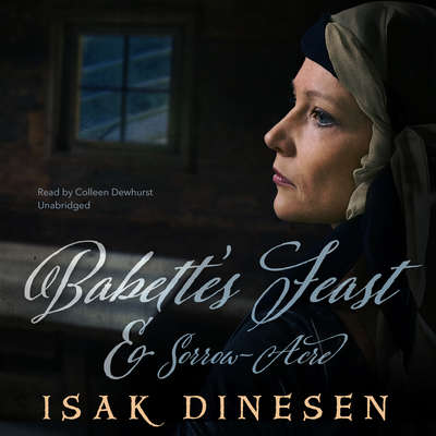 """Babette's Feast"" and ""Sorrow-Acre"" Audiobook, by Isak Dinesen"