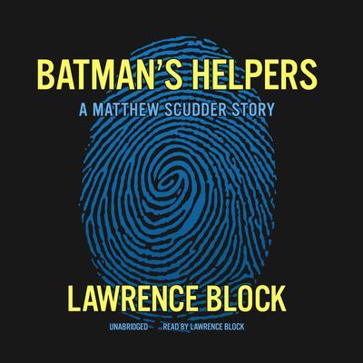 Batman's Helpers: A Matthew Scudder Story Audiobook, by