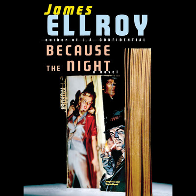 Because the Night Audiobook, by James Ellroy