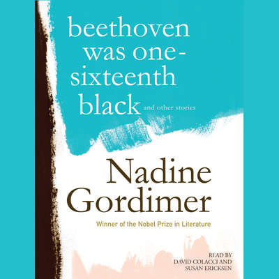 Beethoven Was One-Sixteenth Black, and Other Stories Audiobook, by Nadine Gordimer