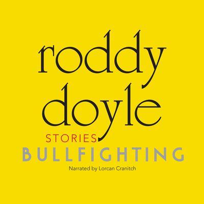 Bullfighting: Stories Audiobook, by Roddy Doyle