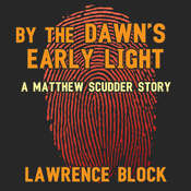 By the Dawn's Early Light: A Matthew Scudder Story Audiobook, by Lawrence Block