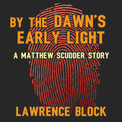 By the Dawn's Early Light: A Matthew Scudder Story Audiobook, by