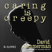 Caring Is Creepy: A Novel Audiobook, by David Zimmerman