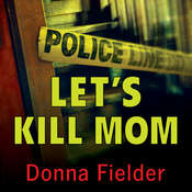 Lets Kill Mom: Four Texas Teens and a Horrifying Murder Pact Audiobook, by Donna Fielder