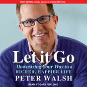 Let It Go: Downsizing Your Way to a Richer, Happier Life Audiobook, by Peter Walsh