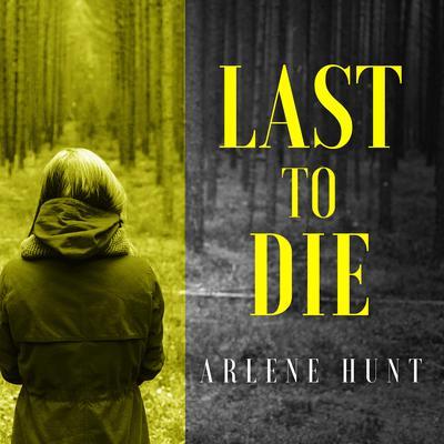 Last to Die Audiobook, by Arlene Hunt