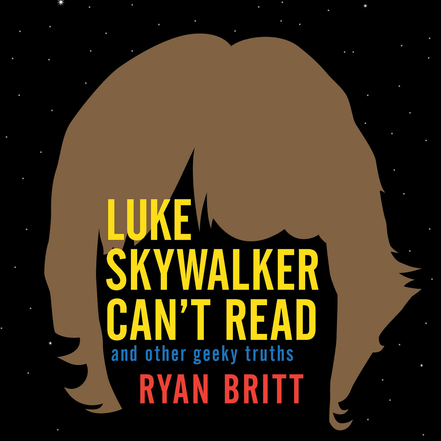 Luke Skywalker Cant Read: And Other Geeky Truths Audiobook, by Ryan Britt