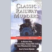 Classic Railway Murders: Four Unabridged Mysteries Audiobook, by various authors, Emma Orczy, Maurice Leblanc, Victor L. Whitechurch, E. Conway