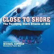 Close to Shore: The Terrifying Shark Attacks of 1916: Adapted for Young People Audiobook, by Michael Capuzzo