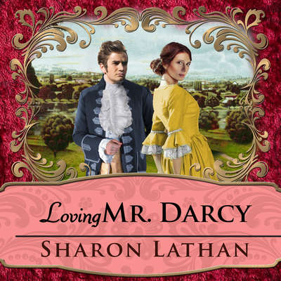 Loving Mr. Darcy: Journeys Beyond Pemberley Audiobook, by Sharon Lathan