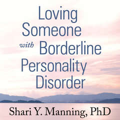 Loving Someone with Borderline Personality Disorder: How to Keep Out-of-Control Emotions from Destroying Your Relationship Audiobook, by Shari Y. Manning, Shari Y. Manning
