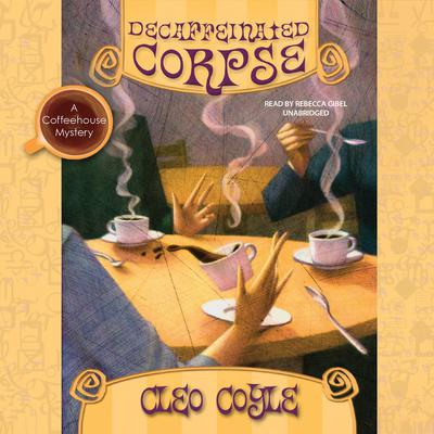 Decaffeinated Corpse: A Coffeehouse Mystery Audiobook, by Cleo Coyle