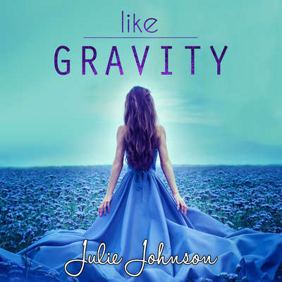 Like Gravity Audiobook, by Julie Johnson