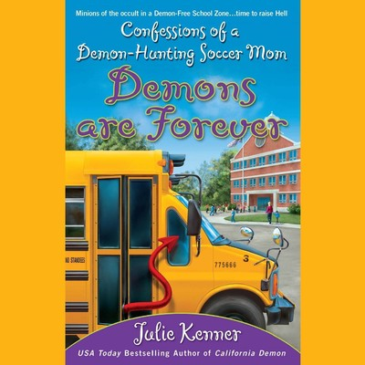 Demons Are Forever: Confessions of a Demon-Hunting Soccer Mom Audiobook, by J. Kenner