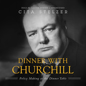 Dinner with Churchill: Policy-Making at the Dinner Table, by Cita Stelzer
