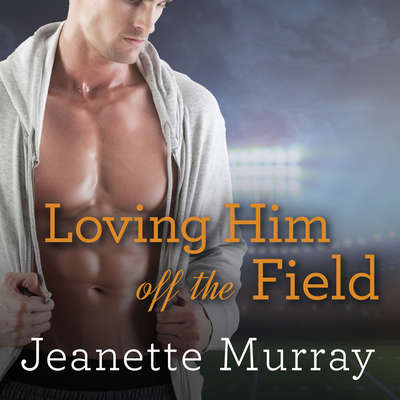 Loving Him Off the Field Audiobook, by Jeanette Murray