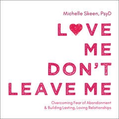 Love Me, Dont Leave Me: Overcoming Fear of Abandonment and Building Lasting, Loving Relationships Audiobook, by Michelle Skeen