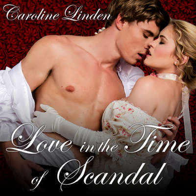 Love in the Time of Scandal Audiobook, by Caroline Linden