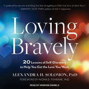 Loving Bravely: 20 Lessons of Self-Discovery to Help You Get the Love You Want Audiobook, by Alexandra H. Solomon