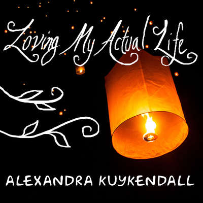 Loving My Actual Life: An Experiment in Relishing Whats Right in Front of Me Audiobook, by Alexandra Kuykendall