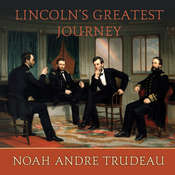 Lincolns Greatest Journey: Sixteen Days that Changed a Presidency, March 24 - April 8, 1865 Audiobook, by Noah Andre Trudeau