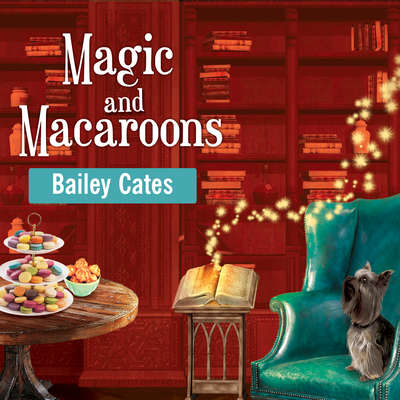 Magic and Macaroons Audiobook, by Bailey Cates