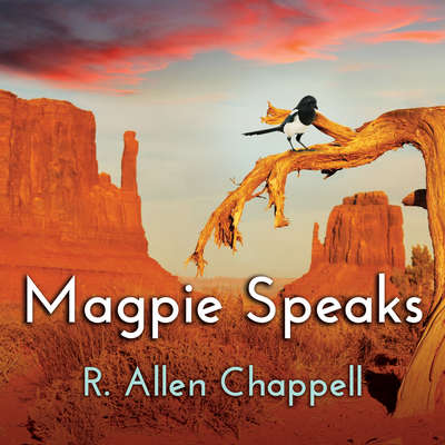 Magpie Speaks Audiobook, by R. Allen Chappell