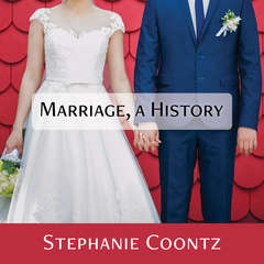 Marriage, a History: How Love Conquered Marriage Audiobook, by Stephanie Coontz