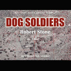 Dog Soldiers: A Novel Audiobook, by Robert Stone
