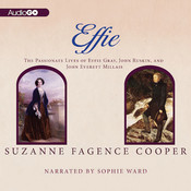 Effie: The Passionate Lives of Effie Gray, John Rushkin, and John Everett Millais Audiobook, by Suzanne Fagence Cooper