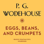 Eggs, Beans, and Crumpets, by P. G. Wodehouse
