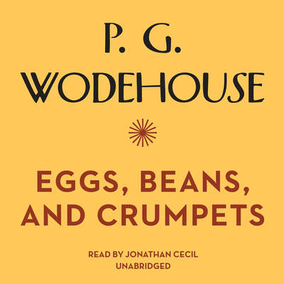 Eggs, Beans, and Crumpets Audiobook, by P. G. Wodehouse