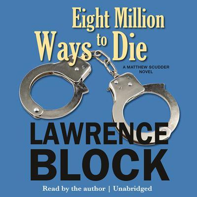 Eight Million Ways to Die: A Matthew Scudder Novel Audiobook, by