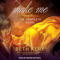 Make Me: The Complete Novel Audiobook, by Beth Kery
