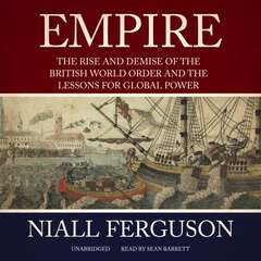 Empire: The Rise and Demise of the British World Order and the Lessons for Global Power Audiobook, by Niall Ferguson