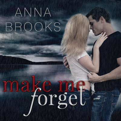 Make Me Forget  Audiobook, by Anna Brooks