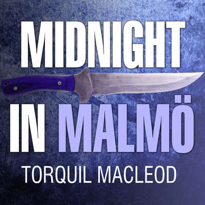 Midnight in Malmö: The Fourth Inspector Anita Sundstrom Mystery Audiobook, by Torquil MacLeod