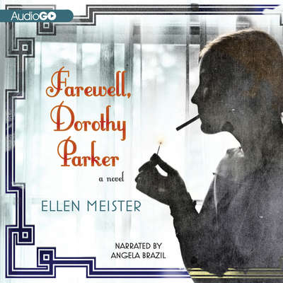 Farewell, Dorothy Parker: A Novel Audiobook, by Ellen Meister