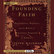 Founding Faith: Providence, Politics, and the Birth of Religious Freedom in America, by Steven Waldman