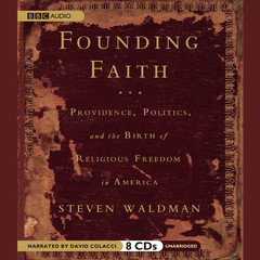 Founding Faith: Providence, Politics, and the Birth of Religious Freedom in America Audiobook, by Steven Waldman