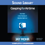 Gasping for Airtime: Two Years in the Trenches of Saturday Night Live Audiobook, by Jay Mohr