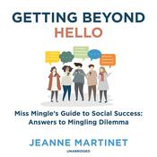 Getting beyond Hello: Miss Mingle's Guide to Social Success: Answers to Mingling Dilemma Audiobook, by Jeanne Martinet