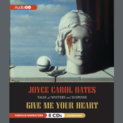 Give Me Your Heart: Tales of Mystery and Suspense Audiobook, by Joyce Carol Oates