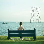Good in a Crisis: A Memoir Audiobook, by Margaret Overton